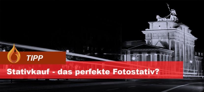Stativkauf leicht gemacht – Das perfekte Foto Stativ gibt es nicht! Oderdoch?