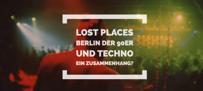 Lost Places – Berlin der 90er und Techno – einZusammenhang?
