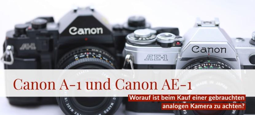Canon AE-1 und A-1 – was ist beim Kauf einer Analog-Kamera zubeachten?