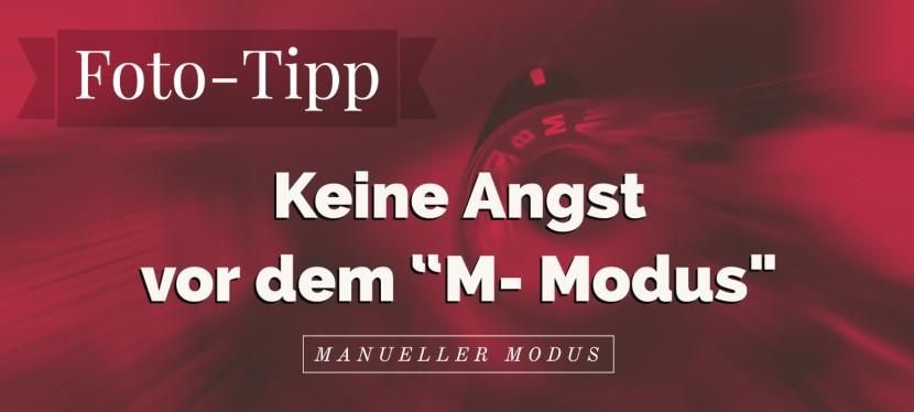 """Tipp: Fotografieren – keine Angst vor dem """"M""""Modus"""