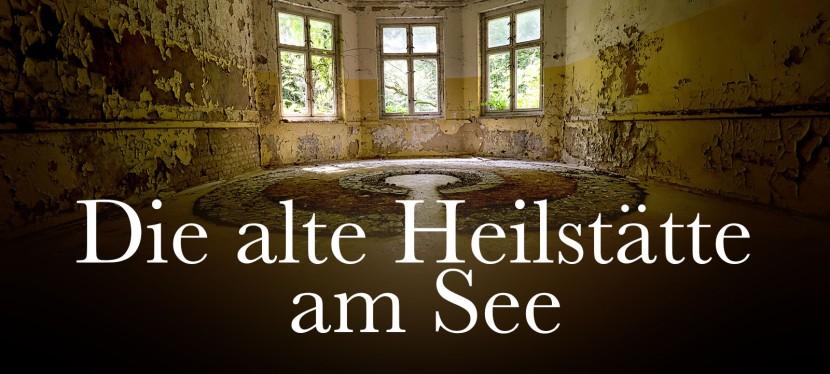 Lost Place: Die alte Heilstätte amSee