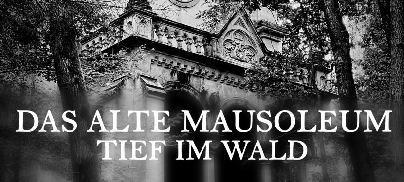 Lost Place – das alte Mausoleum tief imWald